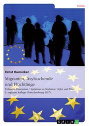 Migranten, Asylsuchende und Flüchtlinge - Politische Dimension / Spektrum an Straftaten: Opfer und Täter