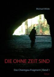 Die ohne Zeit sind | Band 1 - Das Chiemgau-Fragment