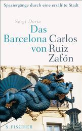 Das Barcelona von Carlos Ruiz Zafón - Spaziergänge durch eine erzählte Stadt