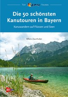 Alfons Zaunhuber: Die 50 schönsten Kanutouren in Bayern ★★★★