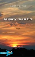 Günther Bach: Das Unsichtbare Ziel
