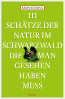 Karin Blessing: 111 Schätze der Natur im Schwarzwald, die man gesehen haben muss ★★★