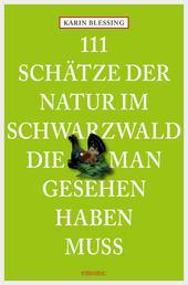 111 Schätze der Natur im Schwarzwald, die man gesehen haben muss - Reiseführer