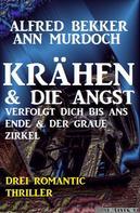 Alfred Bekker: Drei Romantic Thriller Krähen & Die Angst verfolgt dich bis ans Ende & Der graue Zirkel: