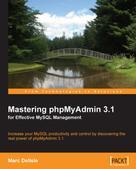 Marc Delisle: Mastering phpMyAdmin 3.1 for Effective MySQL Management