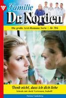 Patricia Vandenberg: Familie Dr. Norden 704 – Arztroman