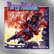 "Perry Rhodan Silber Edition 15: Mechanica - Perry Rhodan-Zyklus ""Die Posbis"""