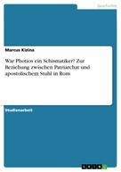 Marcus Kizina: War Photios ein Schismatiker? Zur Beziehung zwischen Patriarchat und apostolischem Stuhl in Rom