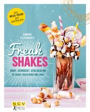Freak Shakes - Bunt, verrückt, verlockend - 30 Shake-Ideen rund ums Jahr