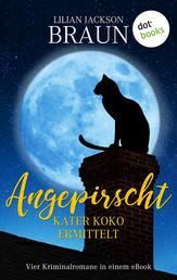 Angepirscht - Kater Koko ermittelt - Vier Kriminalromane in einem eBook