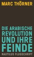 Marc Thörner: Die arabische Revolution und ihre Feinde