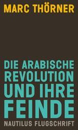 Die arabische Revolution und ihre Feinde - Nautilus Flugschrift