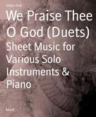 Viktor Dick: We Praise Thee O God (Duets)