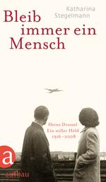 Bleib immer ein Mensch - Heinz Drossel. Ein stiller Held 1916-2008