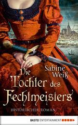Die Tochter des Fechtmeisters - Historischer Roman
