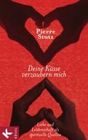 Pierre Stutz: Deine Küsse verzaubern mich