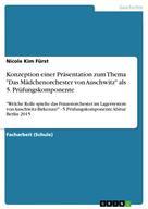 """Nicole Kim Fürst: Konzeption einer Präsentation zum Thema """"Das Mädchenorchester von Auschwitz"""" als 5. Prüfungskomponente"""