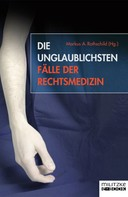 Markus A. Rothschild: Die unglaublichsten Fälle der Rechtsmedizin ★★★