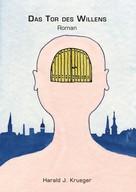 Harald J. Krueger: Das Tor des Willens