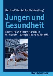 Jungen und Gesundheit - Ein interdisziplinäres Handbuch für Medizin, Psychologie und Pädagogik