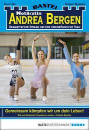 Notärztin Andrea Bergen 1366 - Arztroman - Gemeinsam kämpfen wir um dein Leben!