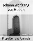 Johann Wolfgang von Goethe: Propyläen und Umkreis