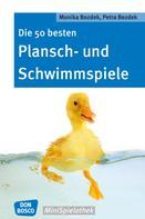 Monika Bezdek: Die 50 besten Plansch- und Schwimmspiele - eBook