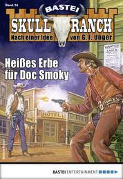 Skull-Ranch 24 - Western - Heißes Erbe für Doc Smoky