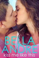 Bella Andre: Kiss Me Like This (The Morrisons 1) ★★★★★
