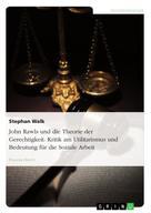 Stephan Walk: John Rawls und die Theorie der Gerechtigkeit. Kritik am Utilitarismus und Bedeutung für die Soziale Arbeit