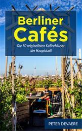 Berliner Cafés - Die 50 originellsten Kaffeehäuser der Hauptstadt
