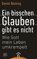 Daniel Böcking: Ein bisschen Glauben gibt es nicht ★★★★★