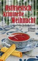 Mirjam Phillips: Ostfriesisch kriminelle Weihnacht: 25 Krimis und 25 Rezepte