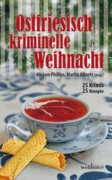 Ostfriesisch kriminelle Weihnacht: 25 Krimis und 25 Rezepte