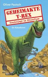 Geheimakte T-Rex - Drachenjagd am Höllenfluss - Ein Rätselkrimi