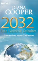 2032 - Das Goldene Zeitalter - Geburt einer neuen Zivilisation