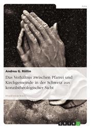 Das Verhältnis zwischen Pfarrei und Kirchgemeinde in der Schweiz aus konzilstheologischer Sicht