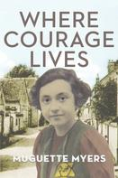 Muegette Myers: Where Courage Lives