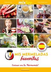 MIXtipp: Mis Mermeladas favoritas (español) - cocinar con el Thermomix TM 5 & TM 31