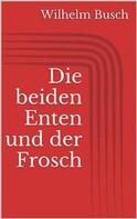 Wilhelm Busch: Die beiden Enten und der Frosch