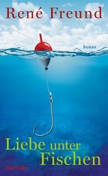 Liebe unter Fischen - Roman