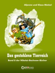 Das gestohlene Tierreich - Band 8 der Nikolai-Bachnow-Bücher