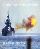 James G. Dunton: A Maid and a Million Men