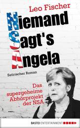 Niemand sagt's Angela - Das supergeheime Abhörprojekt der NSA. Satirischer Roman