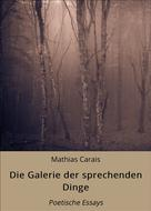 Mathias Carais: Die Galerie der sprechenden Dinge