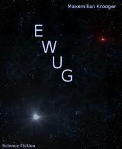 EWUG - EINE WAHRE UNGLAUBLICHE GESCHICHTE
