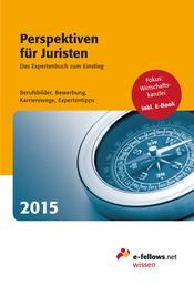 Perspektiven für Juristen 2015 - Das Expertenbuch zum Einstieg