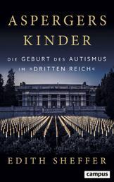 Aspergers Kinder - Die Geburt des Autismus im Dritten Reich