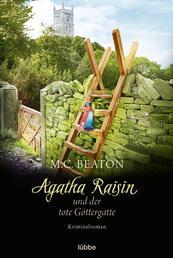 Agatha Raisin und der tote Göttergatte - Kriminalroman