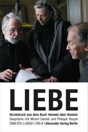 LIEBE (Amour) - Haneke über Haneke. Gespräche mit Michel Cieutat und Philippe Royer. Das Kapitel LIEBE als Vorabdruck des im Januar 2013 erscheinenden Buchs.
